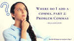 Dear Editor: Where Do I Add a Comma? (Part Two)