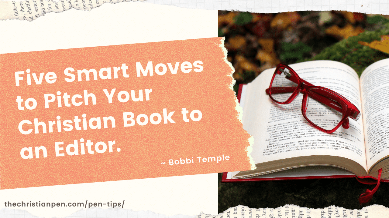 Five Smart Moves to Help You Pitch an Editor for Your Christian Book