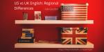 US vs UK English: Regional Differences